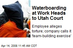 Waterboarding at Work Heads to Utah Court