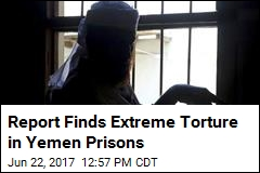 Report Finds Extreme Torture in Yemen Prisons