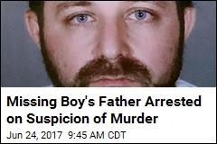 Missing Boy's Father Arrested on Suspicion of Murder