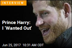 Prince Harry: I 'Wanted Out'