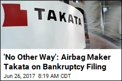 'No Other Way': Airbag Maker Takata on Bankruptcy Filing