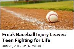 Freak Baseball Injury Leaves Teen Fighting for Life