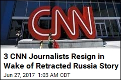 3 CNN Journalists Resign in Wake of Retracted Russia Story