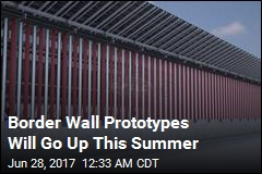 Border Wall Prototypes Will Go Up This Summer