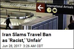Iran Slams 'Racist,' 'Unfair' Decision on Travel Ban