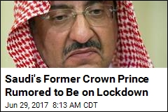 Do Saudis Have Ex-Crown Prince on Lockdown?