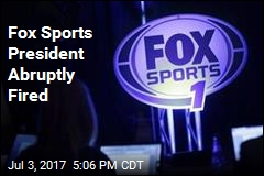 Fox Sports President Abruptly Fired