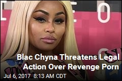 Blac Chyna Threatens Legal Action Over Revenge Porn