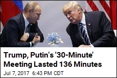 Trump, Putin's '30-Minute' Meeting Lasted 136 Minutes