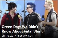 Green Day: We Didn't Know About Fatal Stunt