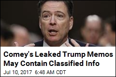 Comey's Leaked Trump Memos May Contain Classified Info