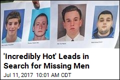 'Incredibly Hot' Leads in Search for Missing Men