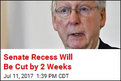 Senate Recess Will Be Cut by 2 Weeks