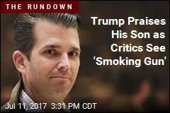 Trump Praises His Son as Critics See 'Smoking Gun'