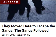 They Moved Here to Escape the Gangs. The Gangs Followed