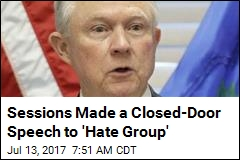 Sessions Made a Closed-Door Speech to 'Hate Group'