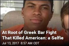 At Root of Greek Bar Fight That Killed American: a Selfie