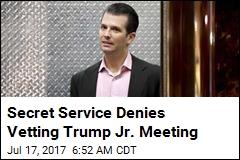 Secret Service Denies Vetting Trump Jr. Meeting