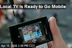 Local TV Is Ready to Go Mobile