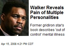 Walker Reveals Pain of Multiple Personalities