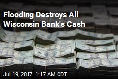Flooding Destroys All Wisconsin Bank's Cash