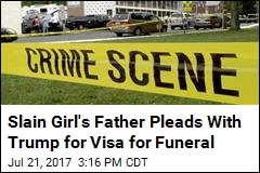 Slain Girl's Father Pleads With Trump for Visa for Funeral