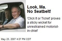 Look, Ma. No Seatbelt!