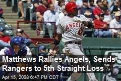 Matthews Rallies Angels, Sends Rangers to 5th Straight Loss