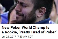 New Poker World Champ Is a Rookie, 'Pretty Tired of Poker'