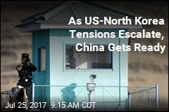 As US-North Korea Tensions Escalate, China Gets Ready