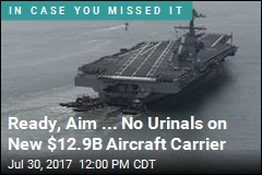 One Thing You Won't Find on $12.9B Aircraft Carrier: Urinals