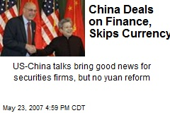 China Deals on Finance, Skips Currency
