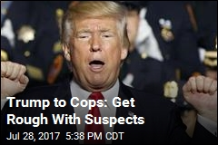 Trump Seems to Advocate Police Brutality in Speech