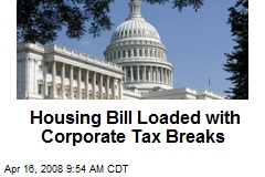 Housing Bill Loaded with Corporate Tax Breaks