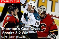 Thornton's Goal Gives Sharks 3-2 Win