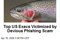 Top US Execs Victimized by Devious Phishing Scam