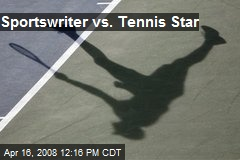 Sportswriter vs. Tennis Star