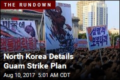 North Korea Details Guam Strike Plan