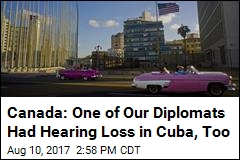Canada: One of Our Diplomats Had Hearing Loss in Cuba, Too