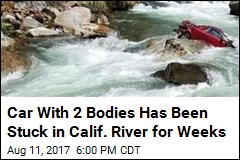Car With 2 Bodies Has Been Stuck in Calif. River for Weeks