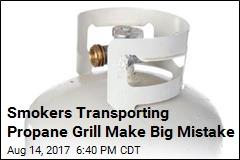 Smokers Transporting Propane Grill Make Big Mistake