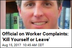 Official on Worker Complaints: 'Kill Yourself or Leave'