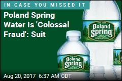 Poland Spring Water Is 'Colossal Fraud': Suit