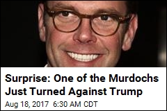 Surprise: One of the Murdochs Just Turned Against Trump