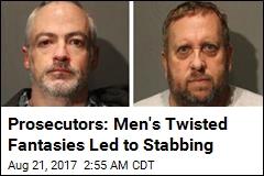 Prosecutors: Men's Twisted Fantasies Led to Stabbing
