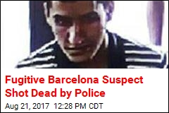 Fugitive Barcelona Suspect Shot Dead by Police