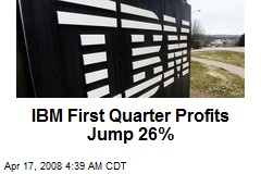 IBM First Quarter Profits Jump 26%