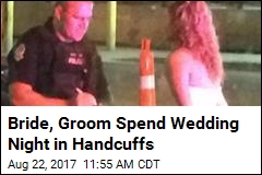 Bride, Groom Spend Wedding Night in Handcuffs