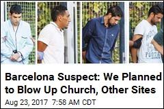 Barcelona Suspect: We'd Planned on Killing Hundreds
