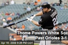 Thome Powers White Sox Past Orioles 3-1